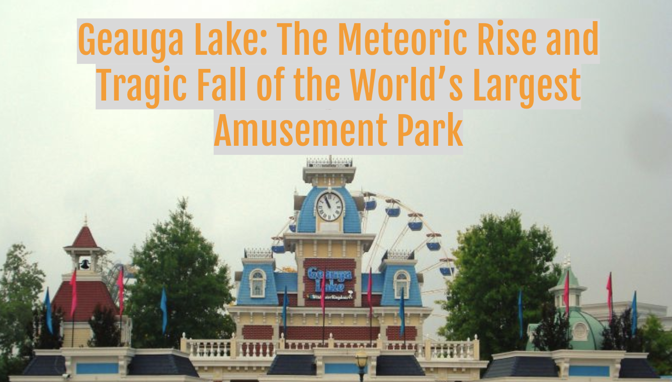 Geauga Lake: The Meteoric Rise and Tragic Fall of the World's Largest Amusement Park